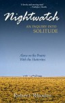 Nightwatch: An Inquiry Into Solitude: Alone on the Prairie With the Hutterites - Robert Rhodes
