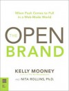 Open Brand: When Push Comes to Pull in a Web-Made World, the - Kelly Mooney, Nita Rollins
