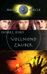 Magic Circle, Vollmond-Zauber - Isobel Bird