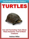 Easy Readers for Kids: Turtles - Fun and Fascinating Facts About These Awesome, Cool & Weird Creatures (I Can Read Books Series) - Andrew Miller, Easy Readers Level 1 Institute