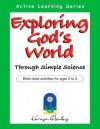 Exploring God's World Through Simple Science - Karyn Henley, Kristi J. West