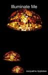 Illuminate Me - Jacqueline Applebee
