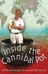 Inside the Cannibal Pot: [Different Ways to Travel the World] - Graeme Lay