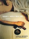 Dead I Well May Be (Dead Trilogy #1) - Adrian McKinty, Gerard Doyle
