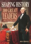 Shaping History: 100 Great Leaders from Antiquity to the Present - Brian Mooney