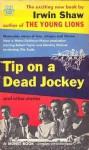 Tip on a Dead Jockey - Irwin Shaw