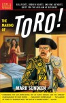 The Making of Toro: Bullfights, Broken Hearts, and One Author's Quest for the Acclaim He Deserves - Mark Sundeen