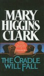 The Cradle Will Fall - Mary Higgins Clark, Julie Rubenstein