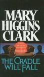 The Cradle Will Fall - Mary Higgins Clark, Julie Rubenstein