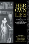 Her Own Life: Autobiographical Writings by Seventeenth-Century Englishwomen - Helen Wilcox, Elaine Hobby, Hilary Hind, Elspeth Graham