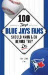 100 Things Blue Jays Fans Should Know & Do Before They Die - Steve Clarke