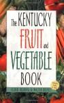 The Kentucky Fruit & Vegetable Book (Southern Fruit and Vegetable Books) - Walter Reeves, Felder Rushing