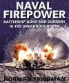 Naval Firepower: Battleship Guns and Gunnery in the Dreadnaught Era - Norman Friedman