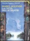 La città delle bestie - Isabel Allende, Elena Liverani
