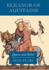 Eleanor of Aquitaine: Queen and Rebel - Jean Flori