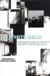 White Gold: The Inside Story of the UK's Largest Ever Drugs Haul - Eugene Costello, Howard Marks
