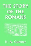 The Story of the Romans (Yesterday's Classics) - Helene Guerber