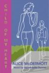 Child of My Heart (Lib)(CD) - Alice McDermott, Bernadette Dunne