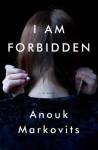 I Am Forbidden. by Anouk Markovits - Anouk Markovits
