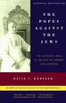 The Popes Against the Jews: The Vatican's Role in the Rise of Modern Anti-Semitism - David I. Kertzer
