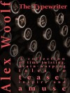 The Typewriter: Stories of the Surreal, the Supernatural and the Downright Strange - Alex Woolf