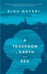 A Teaspoon of Earth and Sea: A Novel - Dina Nayeri