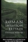 The Roman Invasion of Britain (Roman Conquest of Britain) - Graham Webster