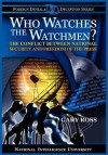 Who Watches the Watchmen? the Conflict Between National Security and Freedom of the Press - Gary Ross, Michael V. Hayden