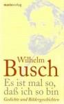 Es ist mal so, daß ich so bin: Gedichte und Bildergeschichten - H.C. Wilhelm Busch
