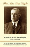 This Man Was Right: Woodrow Wilson Speaks Again - Hugh J. Schonfield, Woodrow Wilson