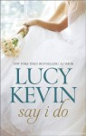 Say I Do: The Wedding GiftThe Wedding DanceThe Wedding Song - Lucy Kevin