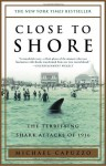 Close to Shore: The Terrifying Shark Attacks of 1916 - Michael Capuzzo