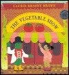 The Vegetable Show - Laurene Krasny Brown