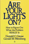 Are Your Lights On?: How to Figure Out what the Problem Really Is - Gerald M. Weinberg, Donald C. Gause