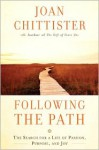 Following the Path: The Search for a Life of Passion, Purpose, and Joy - Joan D. Chittister
