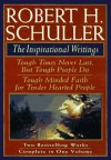 Robert H. Schuller: The Inspirational Writings: Includes Tough Times Never Last But Tough People Do and Tough Minded Faith for Tender Hearted People - Robert H. Schuller
