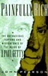 Painfully Rich: The Outrageous Fortune And Misfortunes Of The Heirs Of J. Paul Getty - John Pearson
