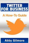 Twitter for Business: A How-To Guide - Elise Redlin-Cook, Michael Schwartz, David Gould