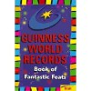 Guinness World Records Book of Fantastic Feats - Guinness World Records