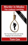 The Lookout Lynching - Murder in Modoc - Tom Cox