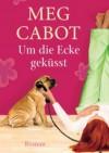 Um die Ecke geküsst - Meg Cabot