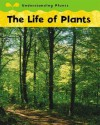 The Life Of Plants (Understanding Plants) - Claire Llewellyn