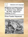 Philidore and Placentia: Or, L'Amour Trop Delicat. ... by Mrs. Haywood. Volume 2 of 2 - Eliza Haywood