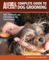 Complete Guide to Dog Grooming: Skills, Techniques, and Instructions for the Home Groomer (Animal Planet Complete Guide) - Eve Adamson, Sandy Roth