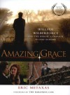 Amazing Grace: William Wilberforce and the Heroic Campaign to End Slavery - Eric Metaxas, The Baroness Cox
