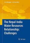 The Nepal India Water Relationship: Challenges - Dwarika Nath Dhungel, Santa Bahadur Pun