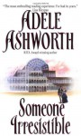 Someone Irresistible - Adele Ashworth