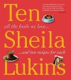 Ten: All the Foods We Love... and 10 Perfect Recipes for Each - Sheila Lukins