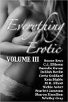 Everything Erotic Volume III - Boone Brux, C.J. Ellisson, Danielle Gavan, Delilah Devlin, Greta Goddard, Keta Diablo, M.K. Elliott, Nickie Asher, Scarlett Jameson, Sharon Hamilton, Whitley Gray