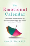 The Emotional Calendar: Understanding Seasonal Influences and Milestones to Become Happier, More Fulfilled, and in Control of Your Life - John R. Sharp
